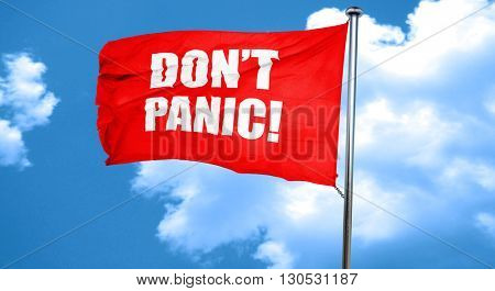 don't panic, 3D rendering, a red waving flag
