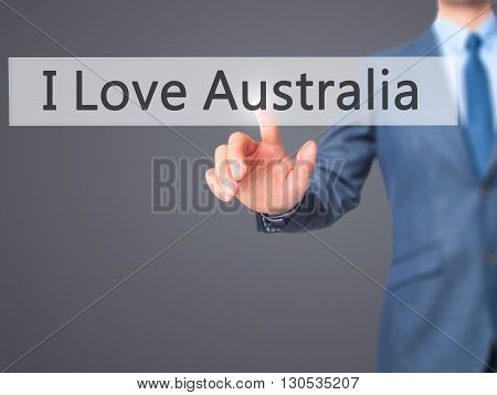 I Love Australia - Businessman Hand Pressing Button On Touch Screen Interface.