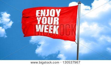 enjoy your week, 3D rendering, a red waving flag