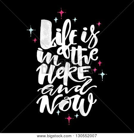 Life Is In The Here And Now Concept Hand Lettering Motivation Poster.