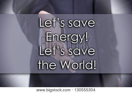 Let's Save Energy! Let's Save The World! - Business Concept With Text