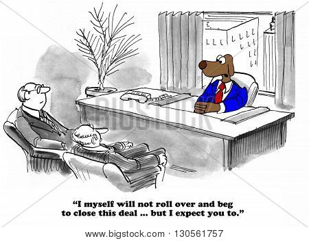 Business cartoon about begging if necessary to close the deal.