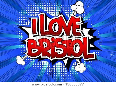 I Love Bristol - Comic book style word on comic book abstract background.