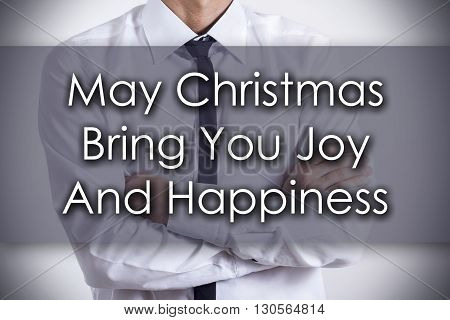 May Christmas Bring You Joy And Happiness - Young Businessman With Text - Business Concept