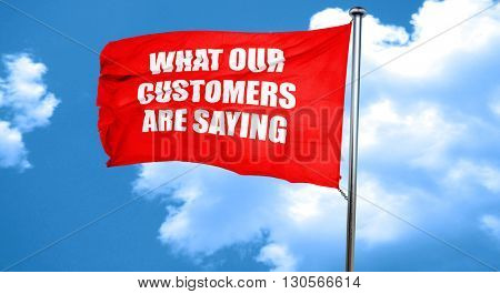 what our customers are saying, 3D rendering, a red waving flag