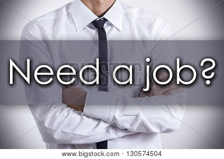Need A Job? - Young Businessman With Text - Business Concept