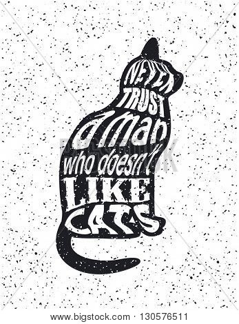 Quote Typographical vector illustration. Never trust a man who doesn't like cats.