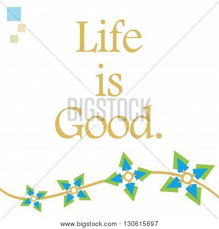 Life is good text written over background with abstract green blue graphics.