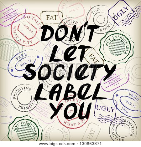 Don't let society label you. Motivational calligraphy quote handwritten with black ink and brush. Stamps on the background. Vector lettering poster. Perfect for cards posters and clothing design.