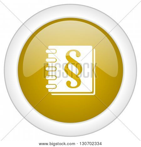 law icon, golden round glossy button, web and mobile app design illustration