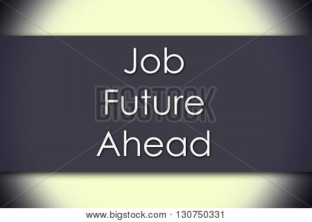 Job Future Ahead - Business Concept With Text