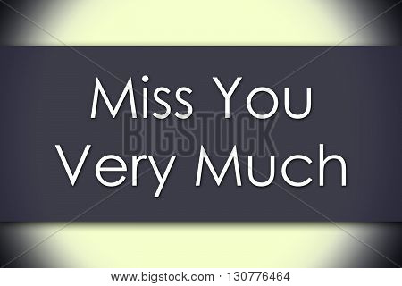 Miss You Very Much - Business Concept With Text