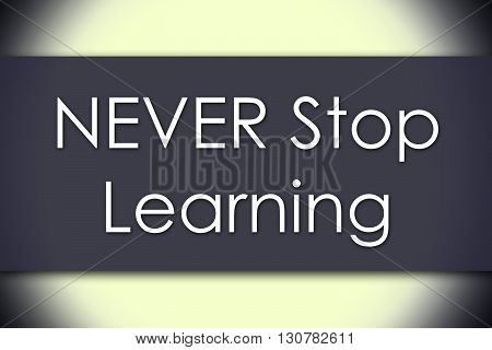 Never Stop Learning - Business Concept With Text