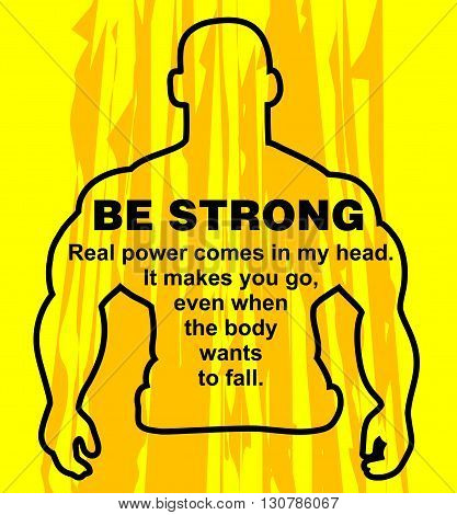 Motivation concept. Sport motivation. Be strong-motivation quote with text. Real power comes in my head. Vector illustration on the yellow background. Motivational poster
