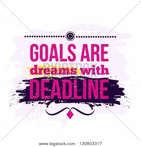 Motivation Business Quote Goals are dreams with deadline. Poster. Design Concept.