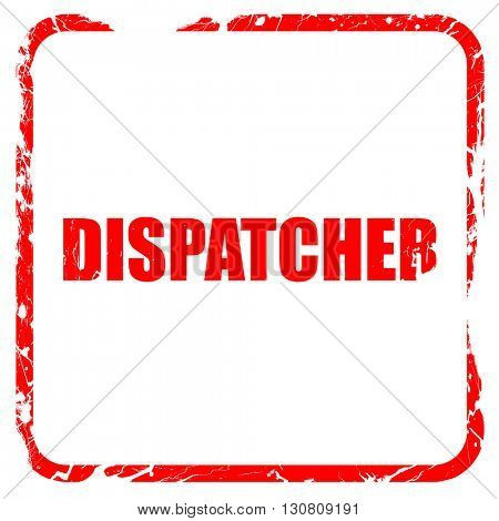 dispatcher, red rubber stamp with grunge edges