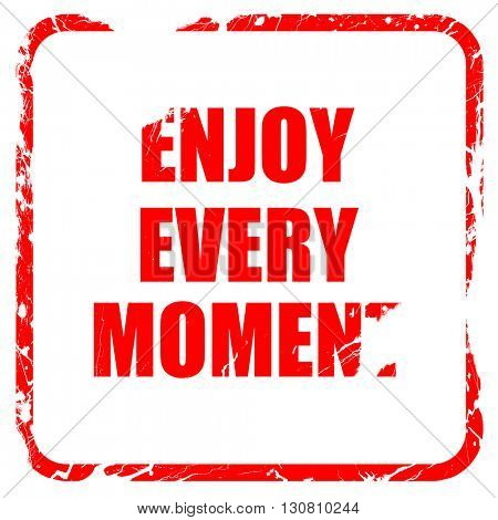 enjoy every moment, red rubber stamp with grunge edges