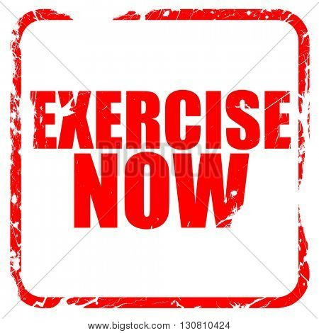 exercise now, red rubber stamp with grunge edges