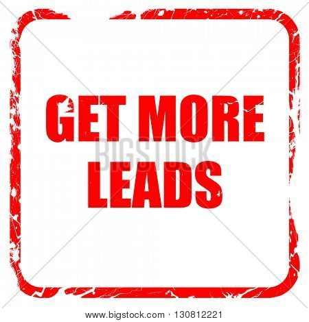 get more leads, red rubber stamp with grunge edges