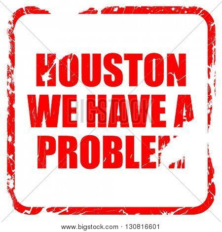 houston we have a problem, red rubber stamp with grunge edges