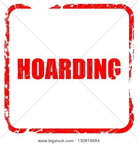 hoarding, red rubber stamp with grunge edges
