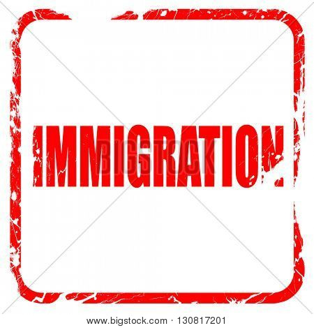 immigration, red rubber stamp with grunge edges
