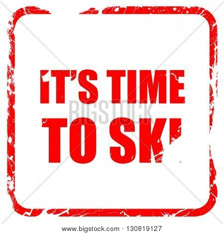 it's time to ski, red rubber stamp with grunge edges