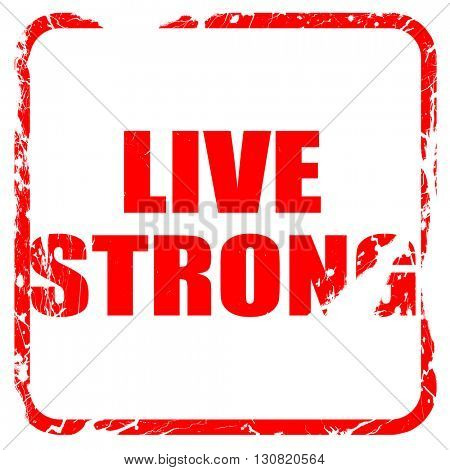 live strong, red rubber stamp with grunge edges
