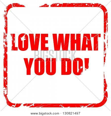 love what you do, red rubber stamp with grunge edges