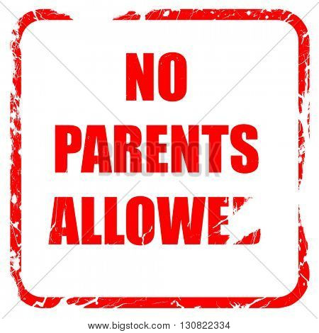 No parents allowed sign, red rubber stamp with grunge edges