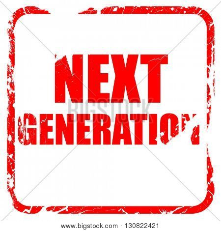 next generation, red rubber stamp with grunge edges
