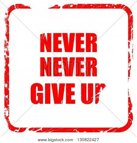 never give up, red rubber stamp with grunge edges