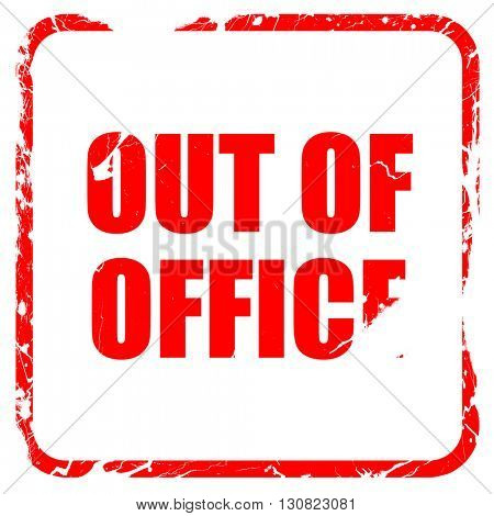 out of office, red rubber stamp with grunge edges