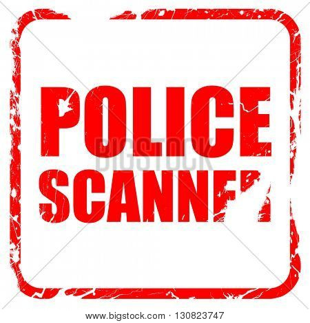 police scanner, red rubber stamp with grunge edges