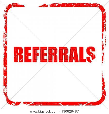 referrals, red rubber stamp with grunge edges