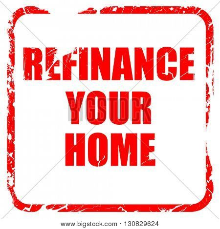 refinance your home, red rubber stamp with grunge edges