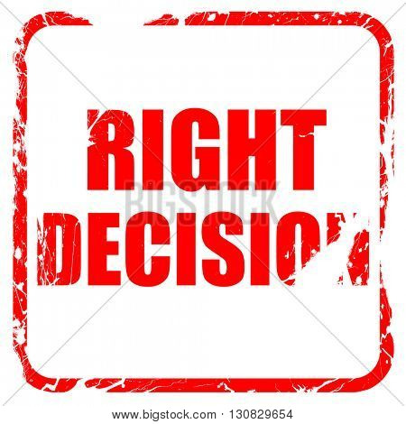right decision, red rubber stamp with grunge edges