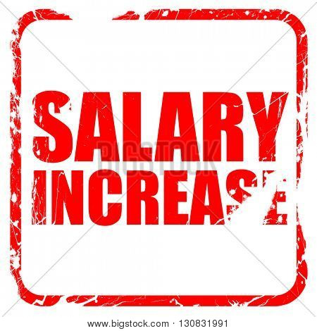 salary increase, red rubber stamp with grunge edges