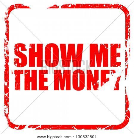 show me the money, red rubber stamp with grunge edges