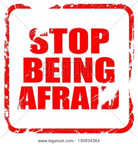 stop being afraid, red rubber stamp with grunge edges