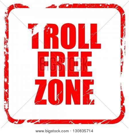 troll free zone, red rubber stamp with grunge edges