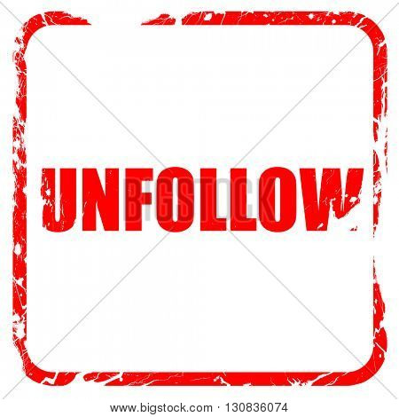 unfollow, red rubber stamp with grunge edges