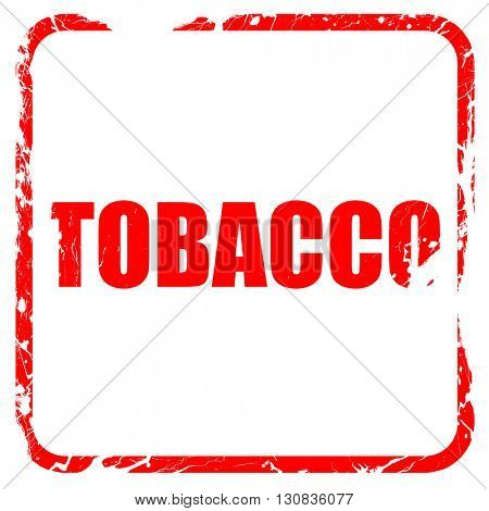 tobacco, red rubber stamp with grunge edges