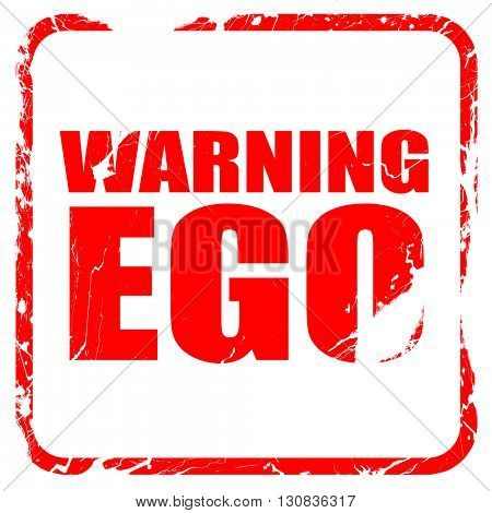 warning ego, red rubber stamp with grunge edges