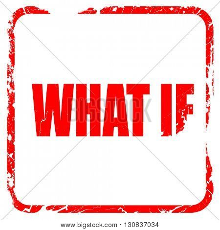 what if, red rubber stamp with grunge edges