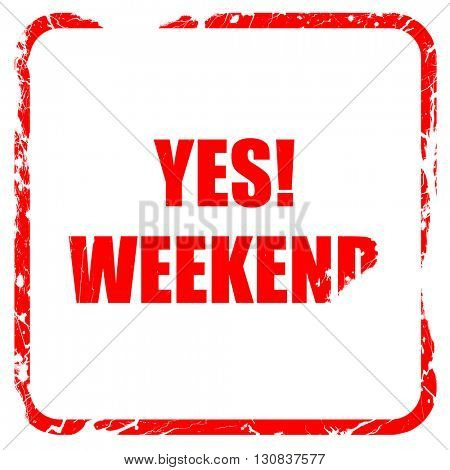 yes weekend, red rubber stamp with grunge edges