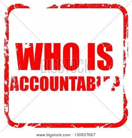 who is accountable, red rubber stamp with grunge edges