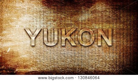 yukon, 3D rendering, text on a metal background