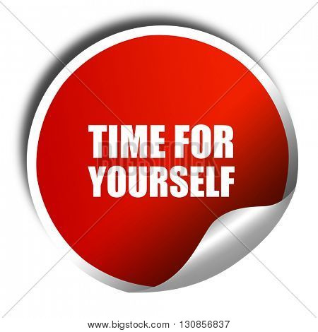 time for yourself, 3D rendering, red sticker with white text