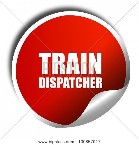train dispatcher, 3D rendering, red sticker with white text